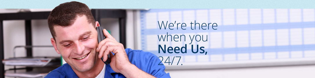 We're there when you need us, 24/7