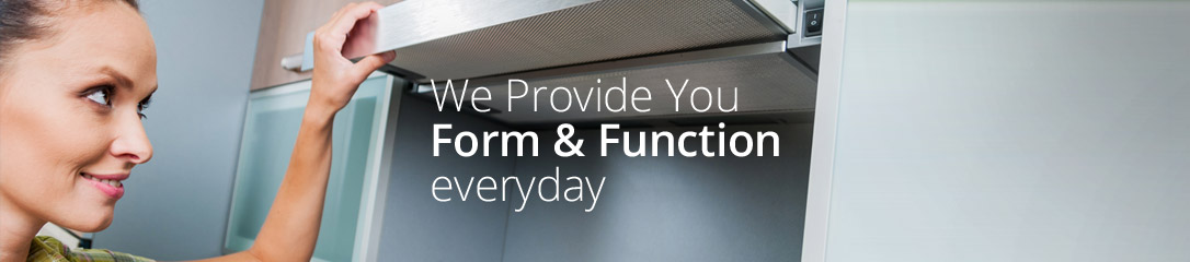 We Provide You Form & Function everyday